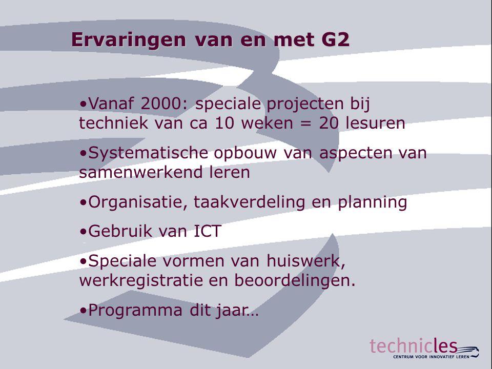 Ervaringen van en met G2 •Vanaf 2000: speciale projecten bij techniek van ca 10 weken = 20 lesuren •Systematische opbouw van aspecten van samenwerkend