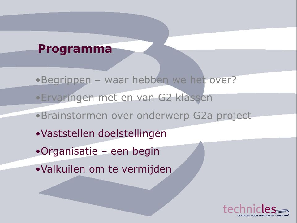 Programma •Begrippen – waar hebben we het over? •Ervaringen met en van G2 klassen •Brainstormen over onderwerp G2a project •Vaststellen doelstellingen