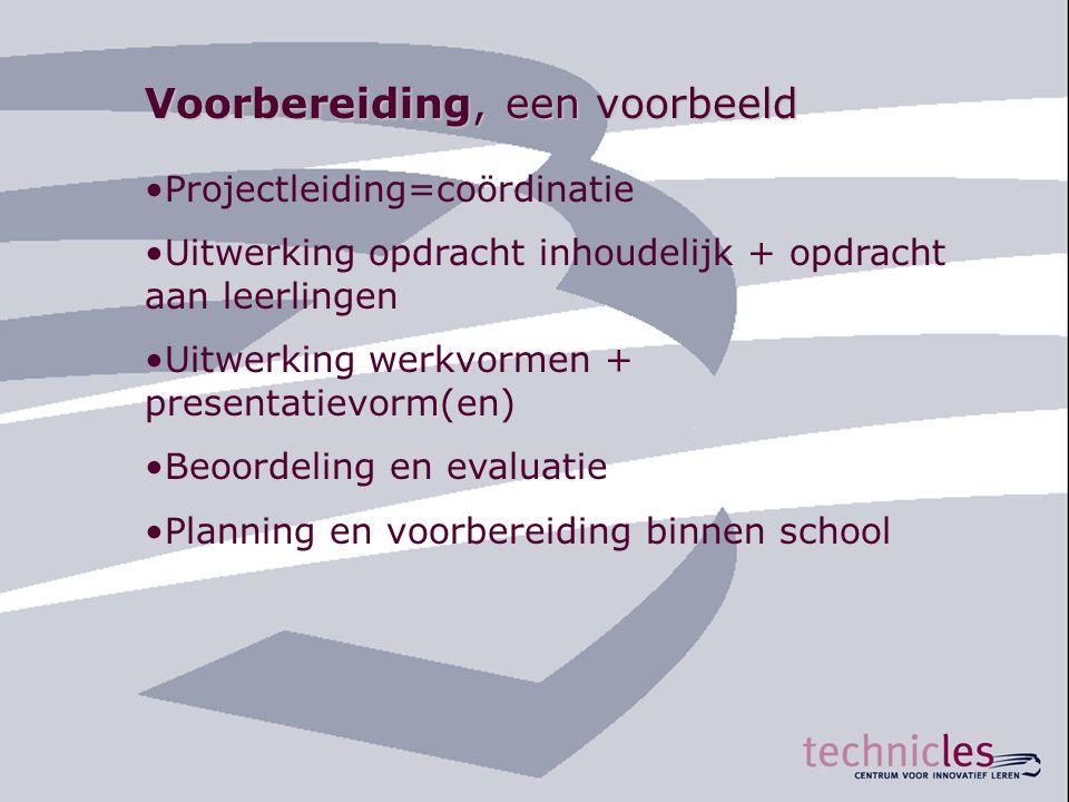 Voorbereiding, een voorbeeld •Projectleiding=coördinatie •Uitwerking opdracht inhoudelijk + opdracht aan leerlingen •Uitwerking werkvormen + presentat