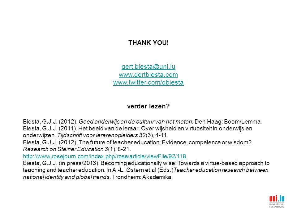 THANK YOU.gert.biesta@uni.lu www.gertbiesta.com www.twitter.com/gbiesta verder lezen.