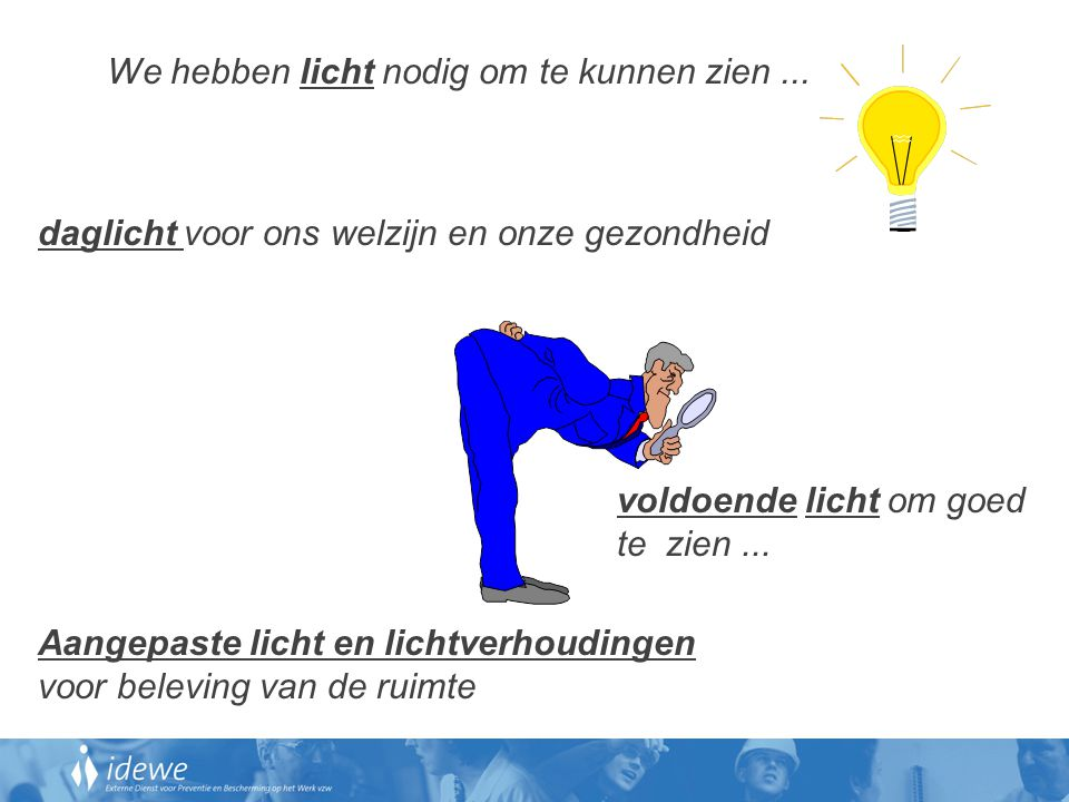 We hebben licht nodig om te kunnen zien... voldoende licht om goed te zien... daglicht voor ons welzijn en onze gezondheid Aangepaste licht en lichtve