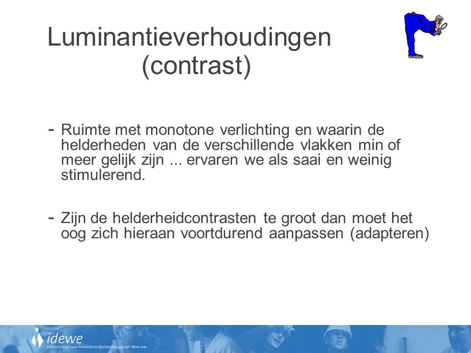Luminantieverhoudingen (contrast) - Ruimte met monotone verlichting en waarin de helderheden van de verschillende vlakken min of meer gelijk zijn... e