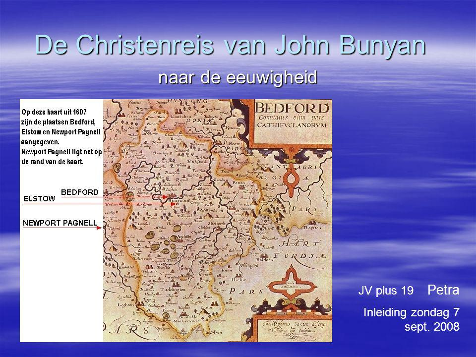 De Christenreis van John Bunyan naar de eeuwigheid JV plus 19 Petra Inleiding zondag 7 sept. 2008