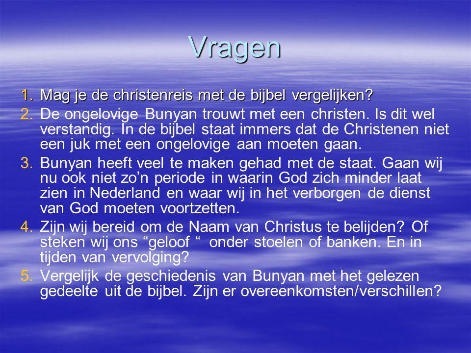 Vragen 1.Mag je de christenreis met de bijbel vergelijken? 2. 2.De ongelovige Bunyan trouwt met een christen. Is dit wel verstandig. In de bijbel staa