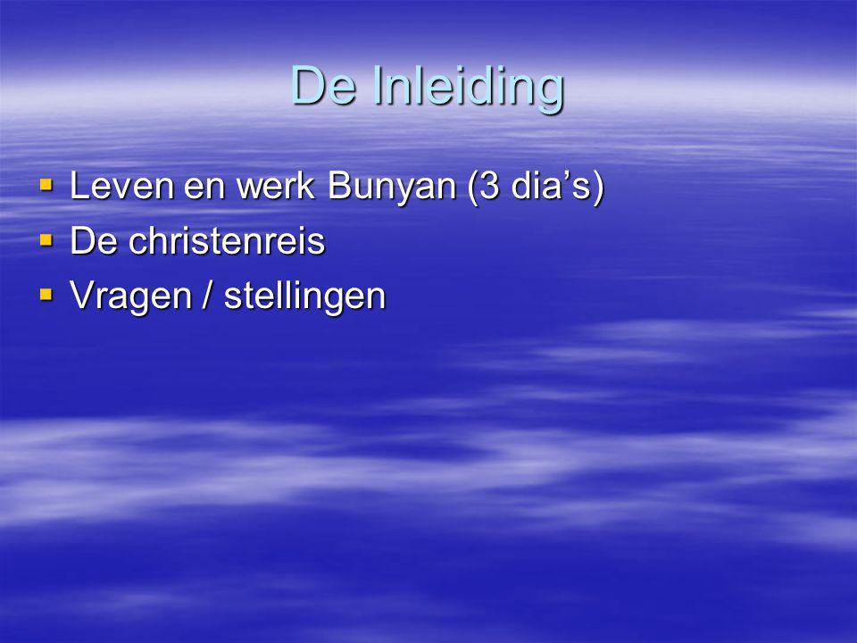 De Inleiding  Leven en werk Bunyan (3 dia's)  De christenreis  Vragen / stellingen