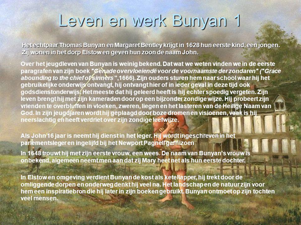 Leven en werk Bunyan 1 Het echtpaar Thomas Bunyan en Margaret Bentley krijgt in 1628 hun eerste kind, een jongen. Zij wonen in het dorp Elstow en geve