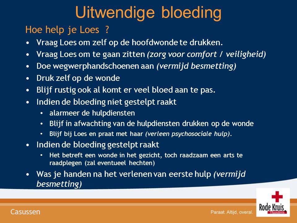 Uitwendige bloeding Hoe help je Loes ? •Vraag Loes om zelf op de hoofdwonde te drukken. •Vraag Loes om te gaan zitten (zorg voor comfort / veiligheid)