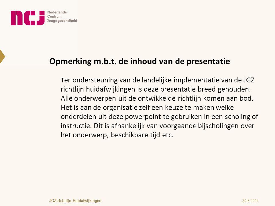 JGZ-Richtlijn huidafwijkingen M.Kamphuisseptember 2012 Ontwikkeld door TNO, in samenwerking met CBO Met medewerking van: Suzanne Pasmans (allergoloog/dermatoloog), Jolanda Rutten-Panwar (verpleegkundig specialist), Carry Wensing (jeugdarts/ huisarts), Debora Roesink (jeugdarts), Yvonne van Straaten doktersassitente), Harmieke van Os- Medendorp (verpleegkundig onderzoeker), Colette van Hees (dermatoloog), Pauline Dirven (huisarts)Hanneke Rijk (kinderarts), Wieneke Zijlstra (psycholoog), Patricia Höcker (verloskundige); TNO: Pauline Verloove-Vanhorick (voorzitter werkgroepen), Helma van Gameren-Oosterom, Jacqueline Deurloo, Margot Fleuren, Annelies Broerse, Esther Coenen, Laura Nawijn, CBO: Kitty Rosenbrand, Ludeke van Es, Marjo Poth Dank voor plaatjes: Met dank aan het dia archief van de afdeling Dermatologie/Allergologie van het UMC Utrecht en het archief van Stichting Troderma te Voorburg, voor het leveren van de afbeeldingen Dank aan ZonMw (subsidie)