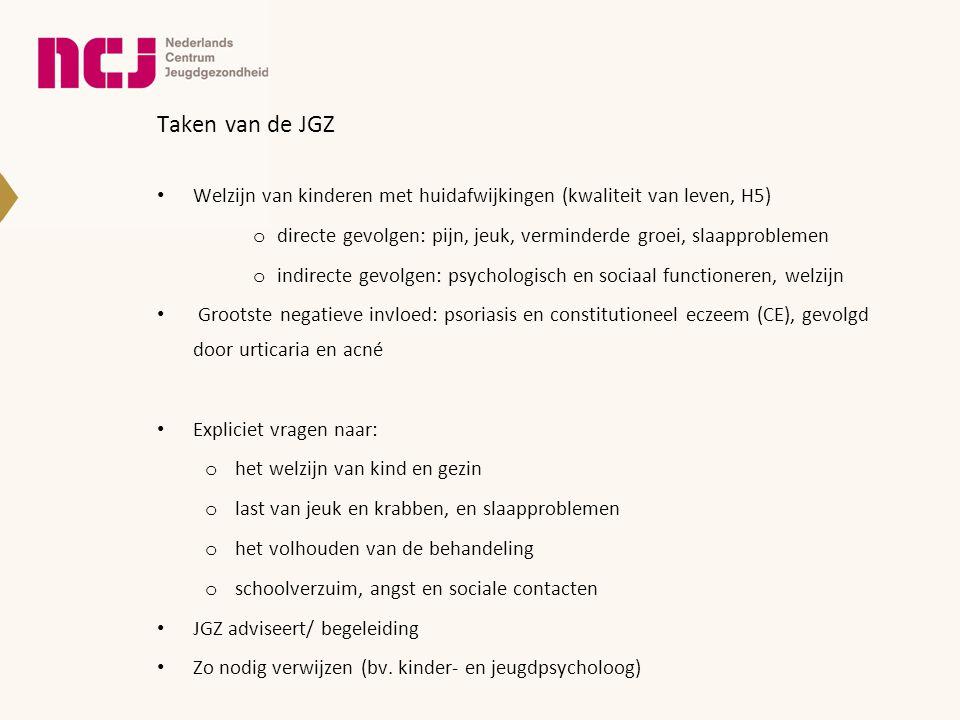 Taken van de JGZ • Welzijn van kinderen met huidafwijkingen (kwaliteit van leven, H5) o directe gevolgen: pijn, jeuk, verminderde groei, slaapprobleme