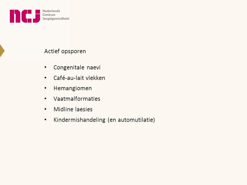 Actief opsporen • Congenitale naevi • Café-au-lait vlekken • Hemangiomen • Vaatmalformaties • Midline laesies • Kindermishandeling (en automutilatie)