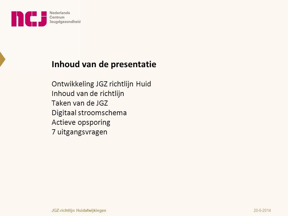 JGZ-richtlijn Huidafwijkingen Inhoud van de presentatie Ontwikkeling JGZ richtlijn Huid Inhoud van de richtlijn Taken van de JGZ Digitaal stroomschema