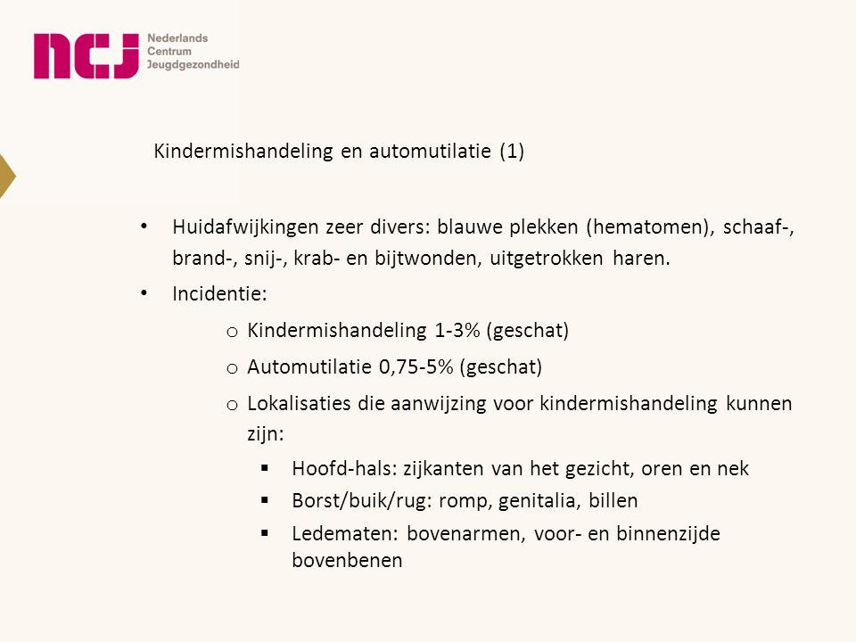 Kindermishandeling en automutilatie (1) • Huidafwijkingen zeer divers: blauwe plekken (hematomen), schaaf-, brand-, snij-, krab- en bijtwonden, uitget