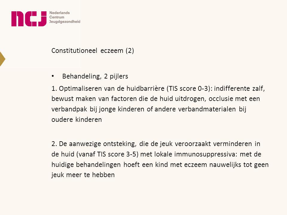 Constitutioneel eczeem (2) • Behandeling, 2 pijlers 1. Optimaliseren van de huidbarrière (TIS score 0-3): indifferente zalf, bewust maken van factoren