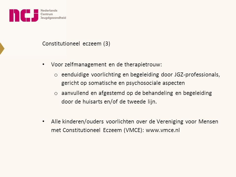 Constitutioneel eczeem (3) • Voor zelfmanagement en de therapietrouw: o eenduidige voorlichting en begeleiding door JGZ-professionals, gericht op soma