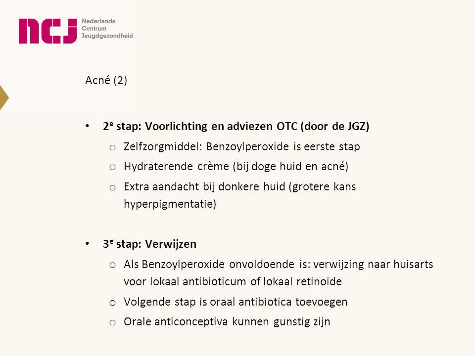 Acné (2) • 2 e stap: Voorlichting en adviezen OTC (door de JGZ) o Zelfzorgmiddel: Benzoylperoxide is eerste stap o Hydraterende crème (bij doge huid e