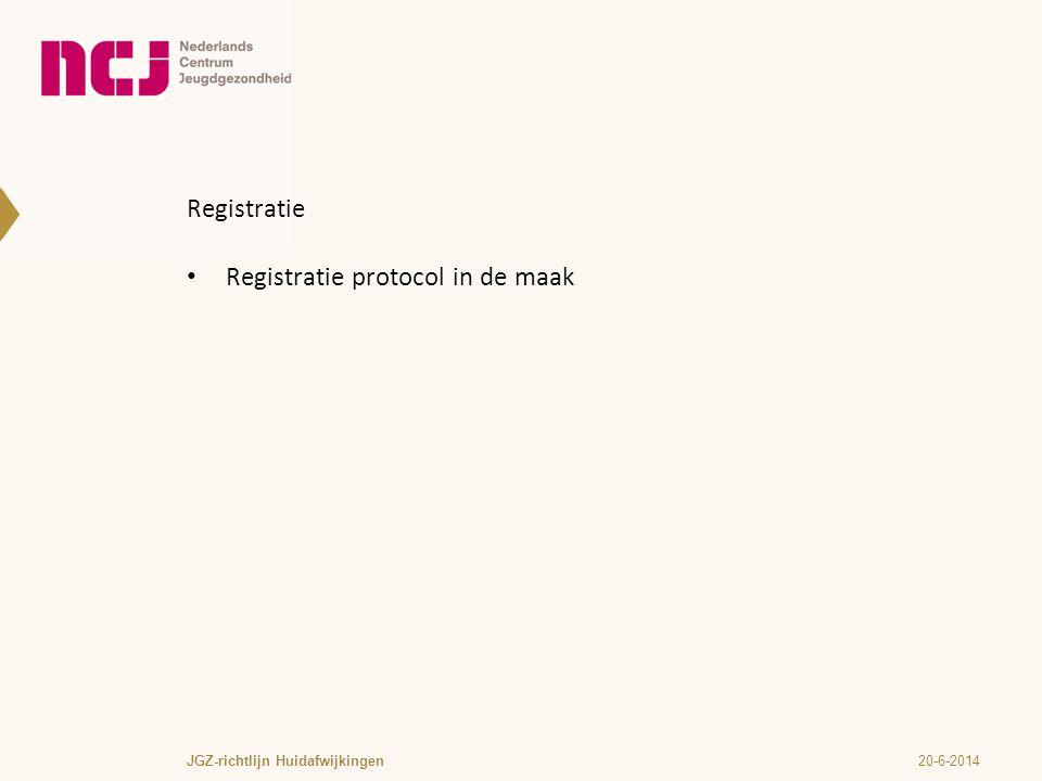 Registratie • Registratie protocol in de maak 20-6-2014JGZ-richtlijn Huidafwijkingen