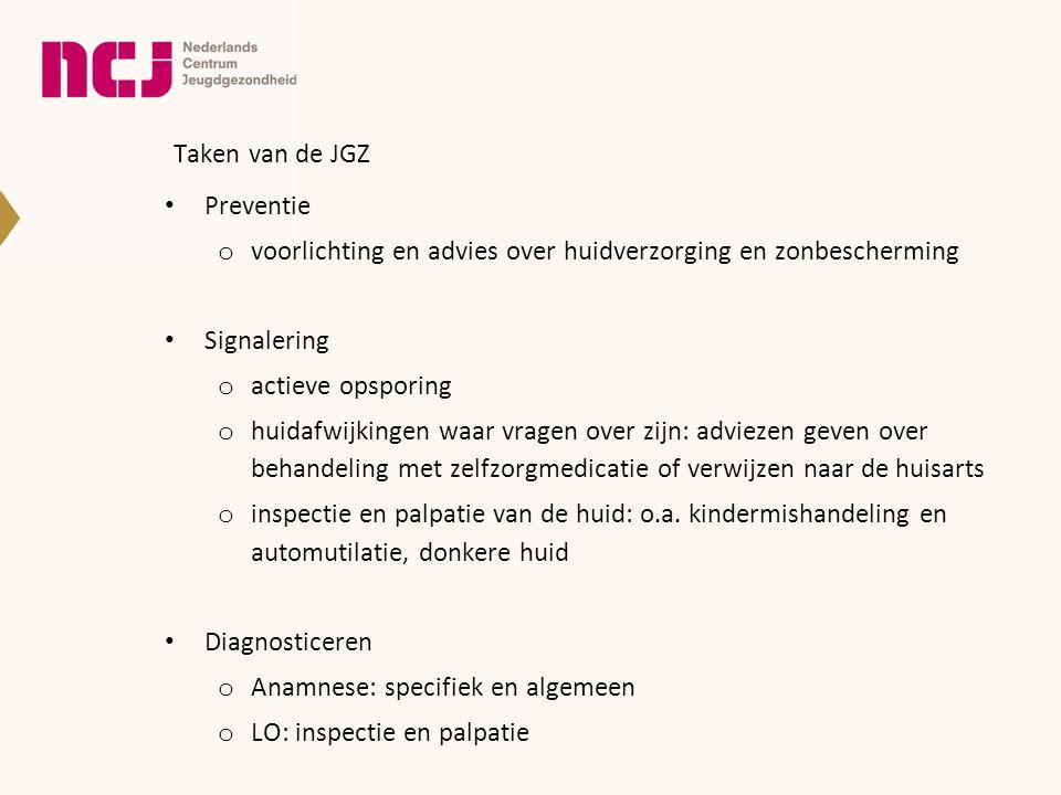 Taken van de JGZ • Preventie o voorlichting en advies over huidverzorging en zonbescherming • Signalering o actieve opsporing o huidafwijkingen waar v