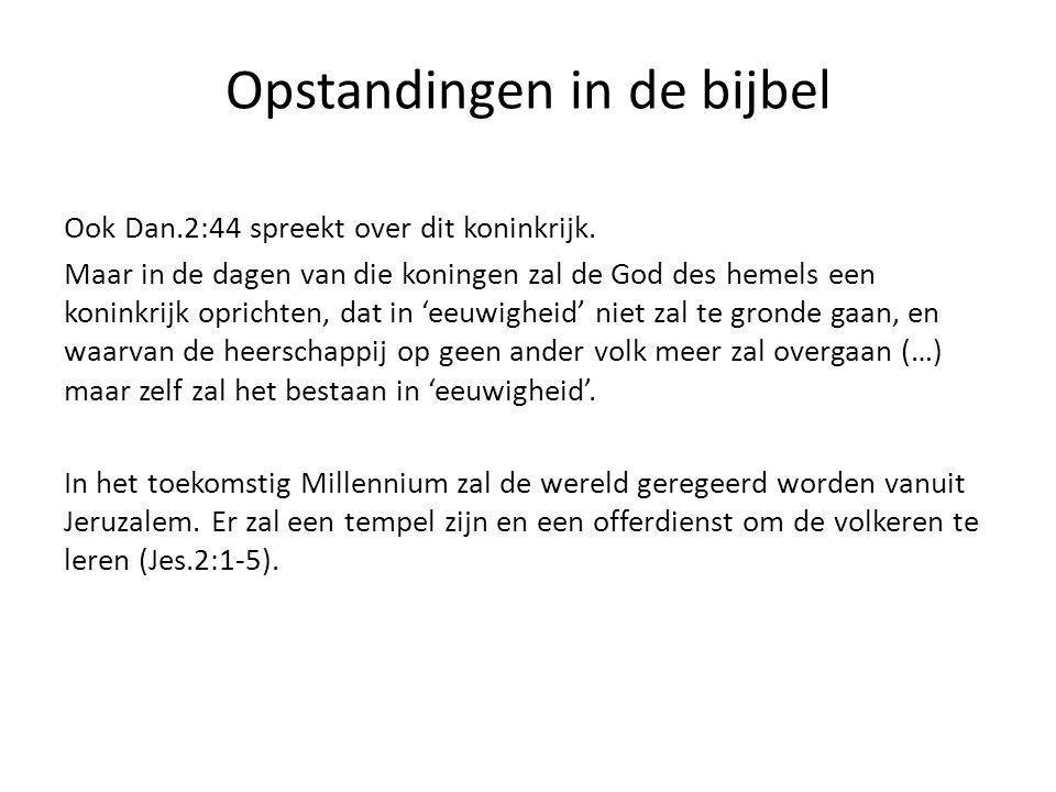 Ook Dan.2:44 spreekt over dit koninkrijk. Maar in de dagen van die koningen zal de God des hemels een koninkrijk oprichten, dat in 'eeuwigheid' niet z