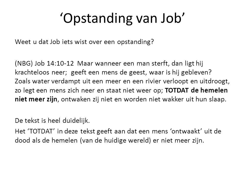 'Opstanding van Job' Weet u dat Job iets wist over een opstanding? (NBG) Job 14:10-12 Maar wanneer een man sterft, dan ligt hij krachteloos neer; geef