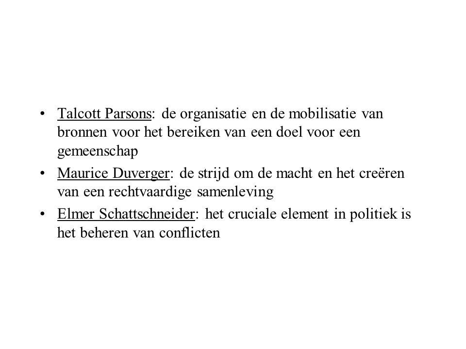 •Talcott Parsons: de organisatie en de mobilisatie van bronnen voor het bereiken van een doel voor een gemeenschap •Maurice Duverger: de strijd om de macht en het creëren van een rechtvaardige samenleving •Elmer Schattschneider: het cruciale element in politiek is het beheren van conflicten