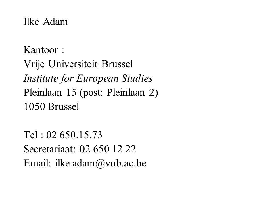 Ilke Adam Kantoor : Vrije Universiteit Brussel Institute for European Studies Pleinlaan 15 (post: Pleinlaan 2) 1050 Brussel Tel : 02 650.15.73 Secretariaat: 02 650 12 22 Email: ilke.adam@vub.ac.be