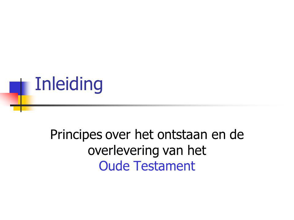 Inleiding Principes over het ontstaan en de overlevering van het Oude Testament