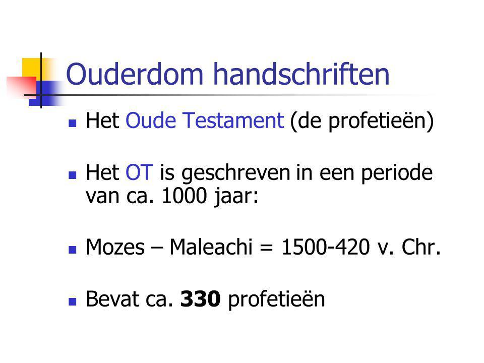 Ouderdom handschriften  Het Oude Testament (de profetieën)  Het OT is geschreven in een periode van ca. 1000 jaar:  Mozes – Maleachi = 1500-420 v.