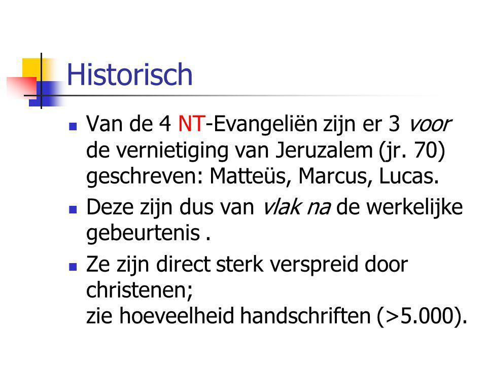 Historisch  Van de 4 NT-Evangeliën zijn er 3 voor de vernietiging van Jeruzalem (jr. 70) geschreven: Matteüs, Marcus, Lucas.  Deze zijn dus van vlak