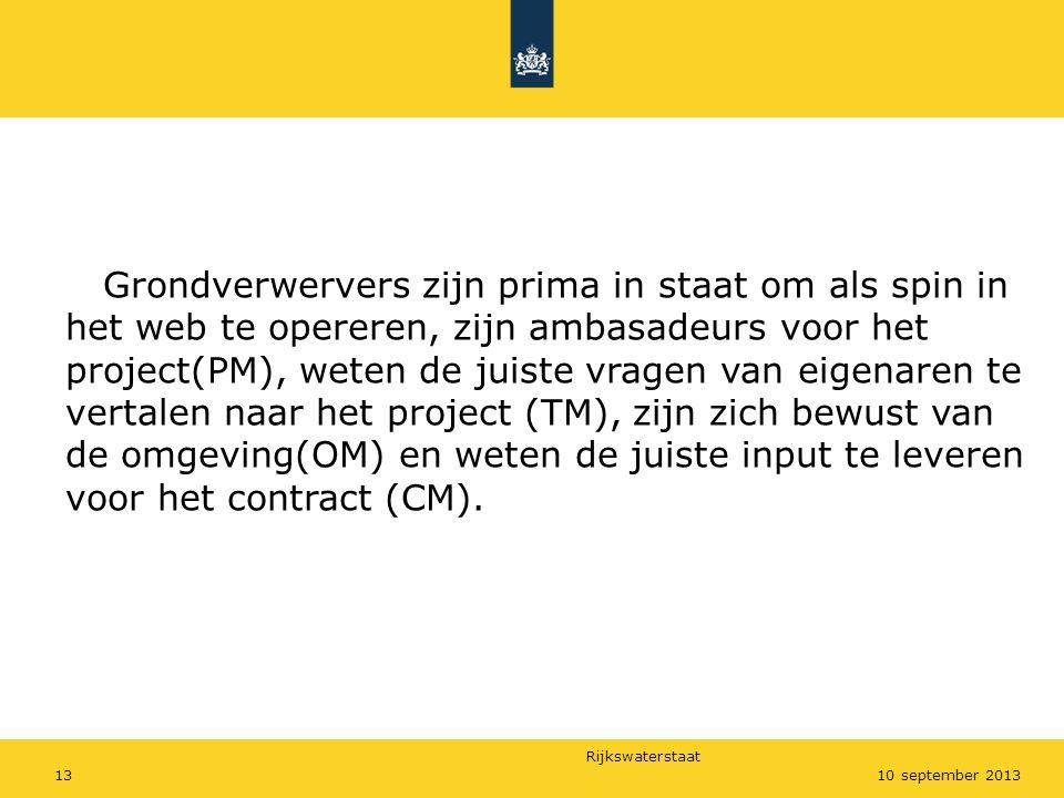 Rijkswaterstaat 1310 september 2013 Grondverwervers zijn prima in staat om als spin in het web te opereren, zijn ambasadeurs voor het project(PM), wet