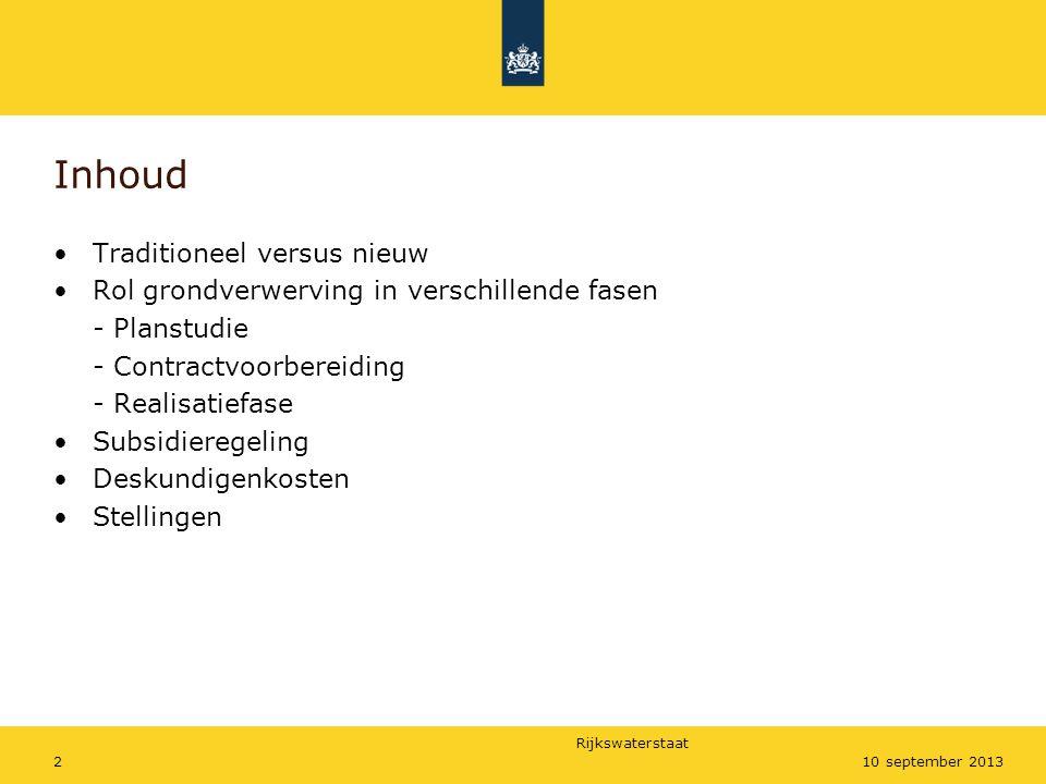 Rijkswaterstaat 210 september 2013 Inhoud •Traditioneel versus nieuw •Rol grondverwerving in verschillende fasen - Planstudie - Contractvoorbereiding
