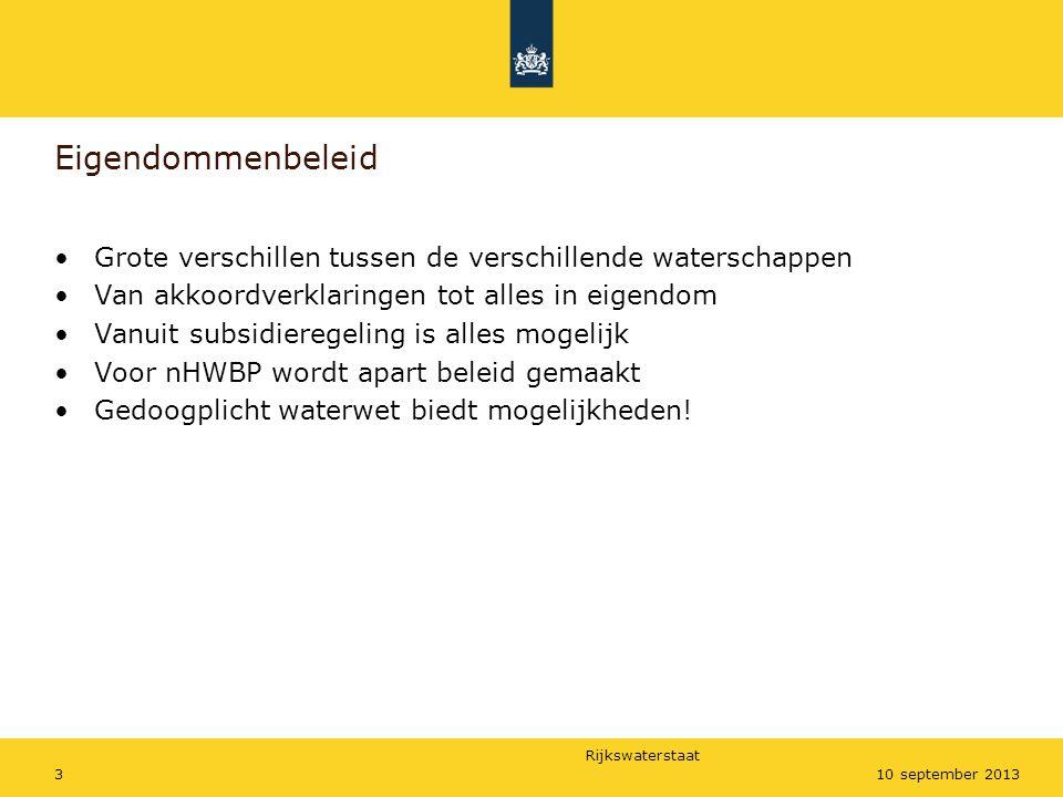 Rijkswaterstaat 310 september 2013 Eigendommenbeleid •Grote verschillen tussen de verschillende waterschappen •Van akkoordverklaringen tot alles in ei