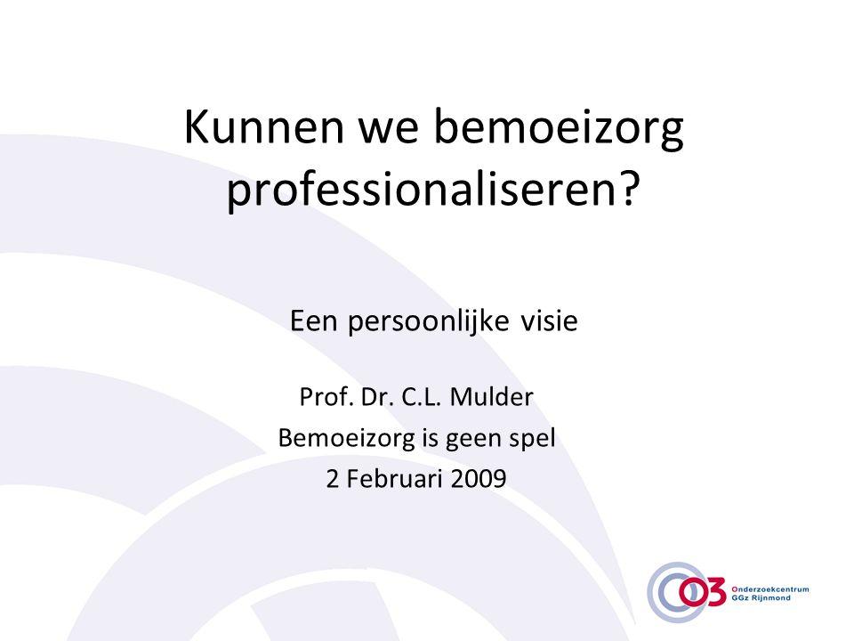 Kunnen we bemoeizorg professionaliseren? Een persoonlijke visie Prof. Dr. C.L. Mulder Bemoeizorg is geen spel 2 Februari 2009