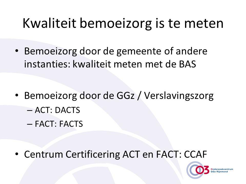 Kwaliteit bemoeizorg is te meten • Bemoeizorg door de gemeente of andere instanties: kwaliteit meten met de BAS • Bemoeizorg door de GGz / Verslavings