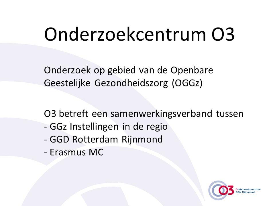 Onderzoekcentrum O3 Onderzoek op gebied van de Openbare Geestelijke Gezondheidszorg (OGGz) O3 betreft een samenwerkingsverband tussen - GGz Instelling