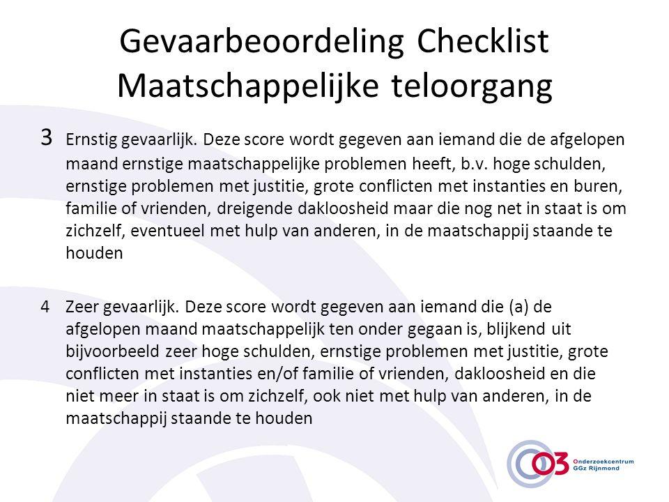 Gevaarbeoordeling Checklist Maatschappelijke teloorgang 3 Ernstig gevaarlijk. Deze score wordt gegeven aan iemand die de afgelopen maand ernstige maat