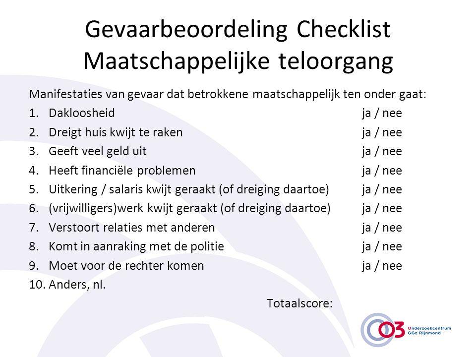 Gevaarbeoordeling Checklist Maatschappelijke teloorgang Manifestaties van gevaar dat betrokkene maatschappelijk ten onder gaat: 1.Dakloosheidja / nee