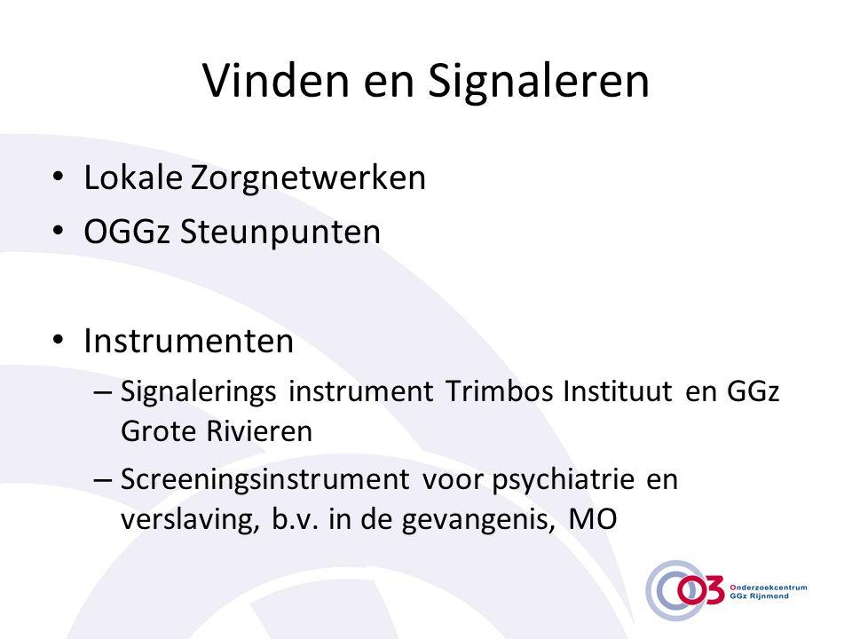 Vinden en Signaleren • Lokale Zorgnetwerken • OGGz Steunpunten • Instrumenten – Signalerings instrument Trimbos Instituut en GGz Grote Rivieren – Scre