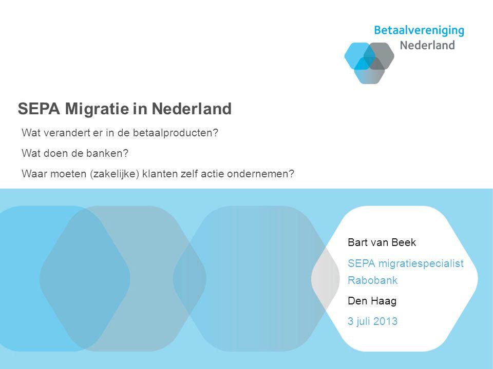 3 juli 2013 Den Haag SEPA migratiespecialist Rabobank Bart van Beek Wat verandert er in de betaalproducten? Wat doen de banken? Waar moeten (zakelijke