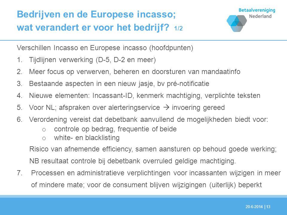 | Verschillen Incasso en Europese incasso (hoofdpunten) 1.Tijdlijnen verwerking (D-5, D-2 en meer) 2.Meer focus op verwerven, beheren en doorsturen va