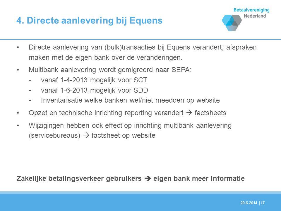 | 4. Directe aanlevering bij Equens 17 •Directe aanlevering van (bulk)transacties bij Equens verandert; afspraken maken met de eigen bank over de vera