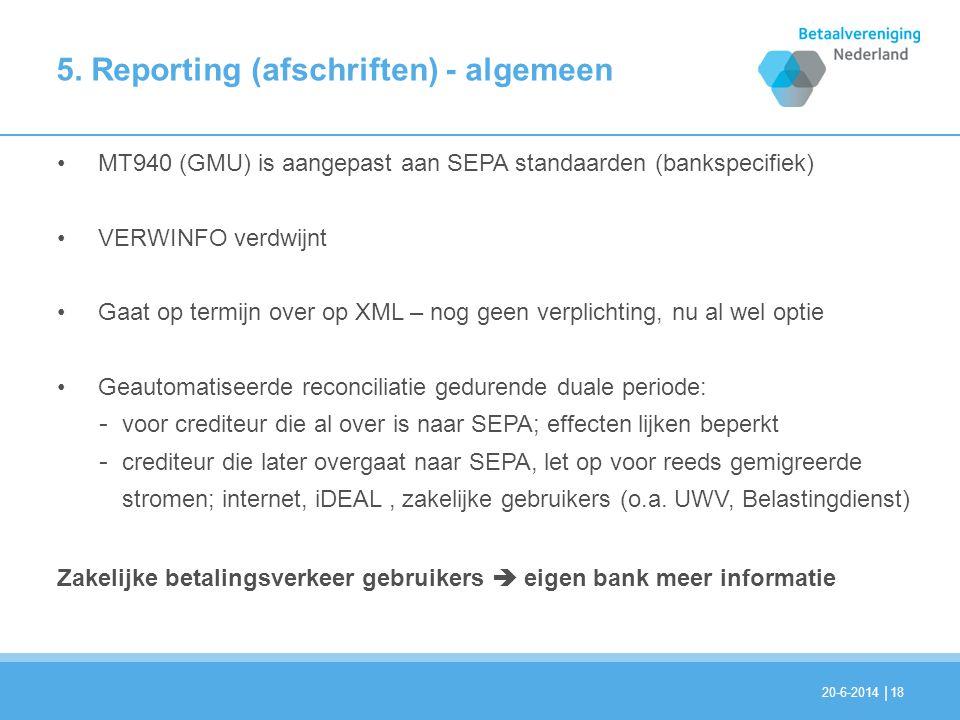 | 5. Reporting (afschriften) - algemeen 18 •MT940 (GMU) is aangepast aan SEPA standaarden (bankspecifiek) •VERWINFO verdwijnt •Gaat op termijn over op