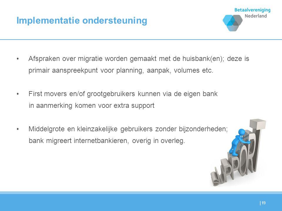 | Implementatie ondersteuning •Afspraken over migratie worden gemaakt met de huisbank(en); deze is primair aanspreekpunt voor planning, aanpak, volume
