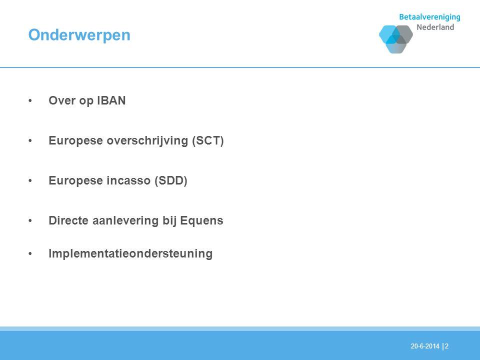 | Onderwerpen •Over op IBAN •Europese overschrijving (SCT) •Europese incasso (SDD) •Directe aanlevering bij Equens •Implementatieondersteuning 220-6-2