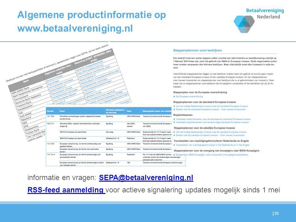| Algemene productinformatie op www.betaalvereniging.nl 20 informatie en vragen: SEPA@betaalvereniging.nlSEPA@betaalvereniging.nl RSS-feed aanmelding