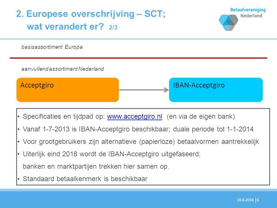 | 20-6-20146 AcceptgiroIBAN-Acceptgiro •Specificaties en tijdpad op: www.acceptgiro.nl (en via de eigen bank)www.acceptgiro.nl •Vanaf 1-7-2013 is IBAN