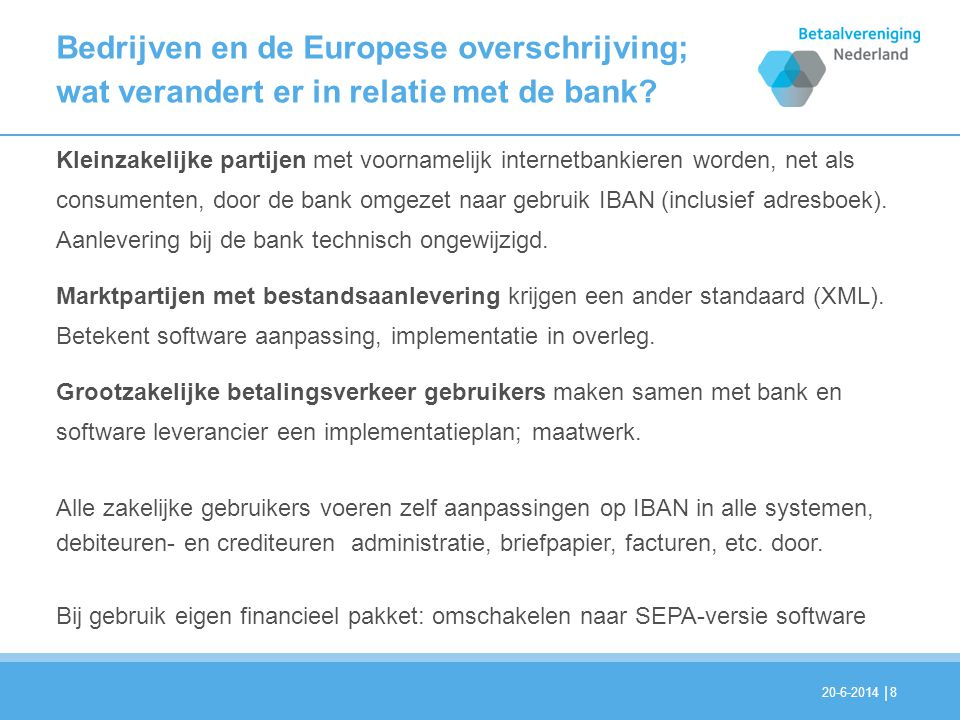 | Implementatie ondersteuning •Afspraken over migratie worden gemaakt met de huisbank(en); deze is primair aanspreekpunt voor planning, aanpak, volumes etc.