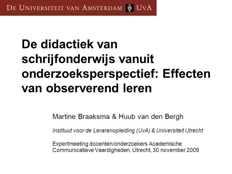 De didactiek van schrijfonderwijs vanuit onderzoeksperspectief: Effecten van observerend leren Martine Braaksma & Huub van den Bergh Instituut voor de