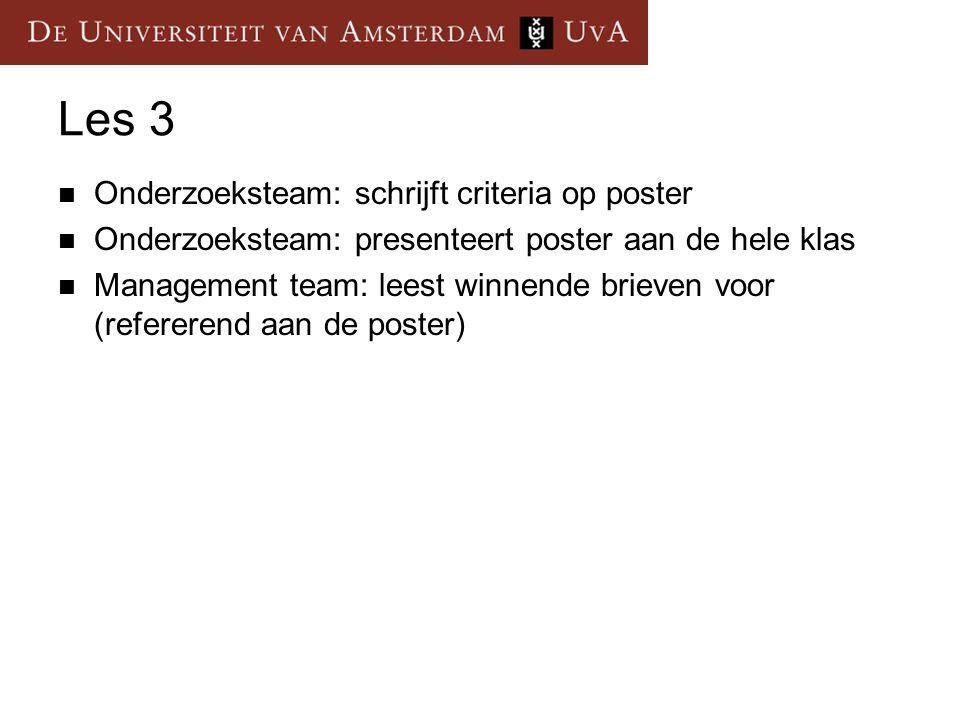Les 3  Onderzoeksteam: schrijft criteria op poster  Onderzoeksteam: presenteert poster aan de hele klas  Management team: leest winnende brieven vo