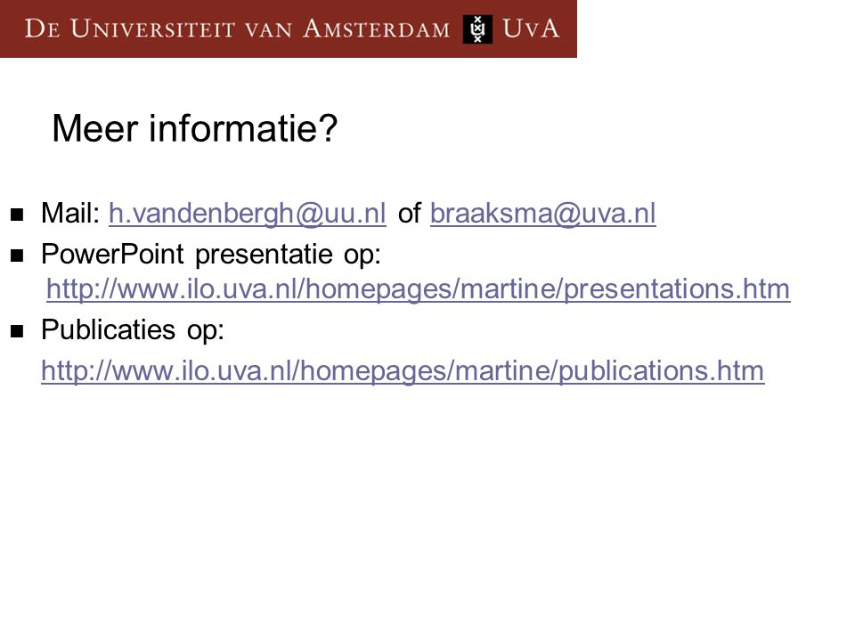 Meer informatie?  Mail: h.vandenbergh@uu.nl of braaksma@uva.nlh.vandenbergh@uu.nlbraaksma@uva.nl  PowerPoint presentatie op: http://www.ilo.uva.nl/h