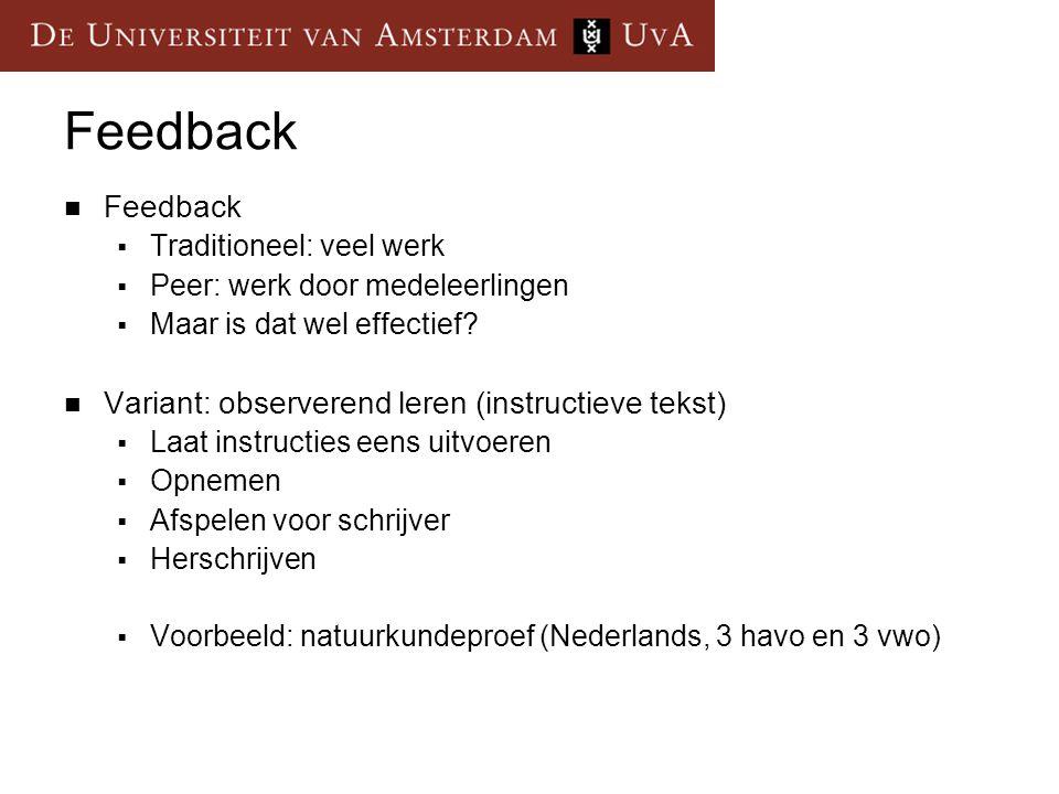Feedback  Feedback  Traditioneel: veel werk  Peer: werk door medeleerlingen  Maar is dat wel effectief?  Variant: observerend leren (instructieve